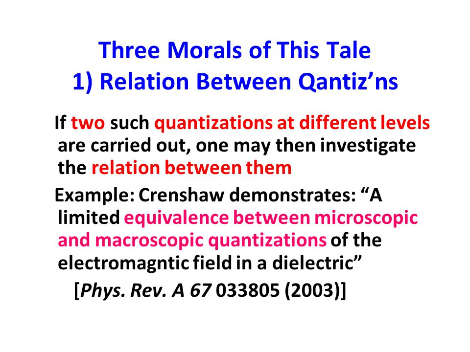 Three Morals of This Tale 1) Relation Between Qantiz'ns If two such quantizations at different levels are carried out, one may then investigate the re