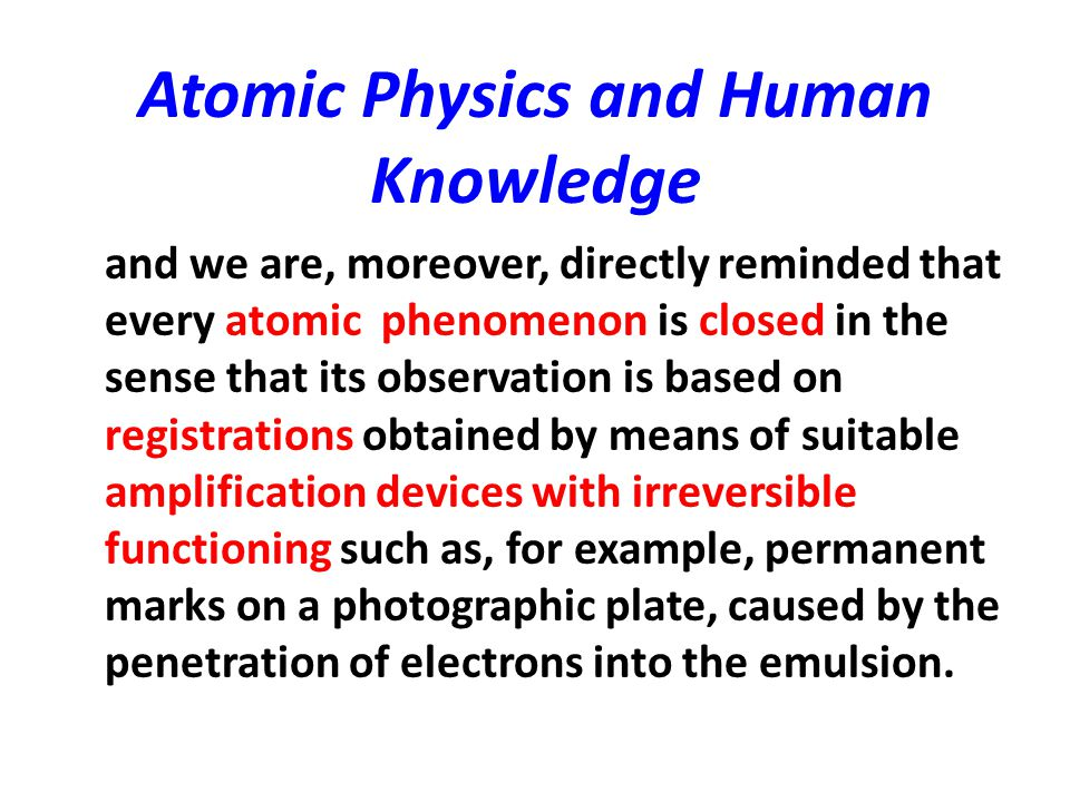 Atomic Physics and Human Knowledge and we are, moreover, directly reminded that every atomic phenomenon is closed in the sense that its observation is