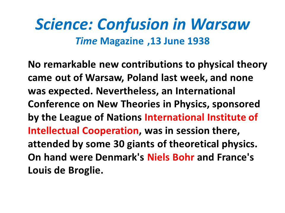 Science: Confusion in Warsaw Time Magazine,13 June 1938 No remarkable new contributions to physical theory came out of Warsaw, Poland last week, and n
