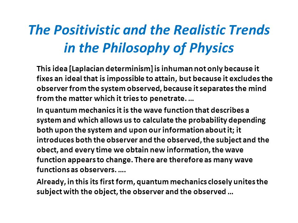 The Positivistic and the Realistic Trends in the Philosophy of Physics This idea [Laplacian determinism] is inhuman not only because it fixes an ideal