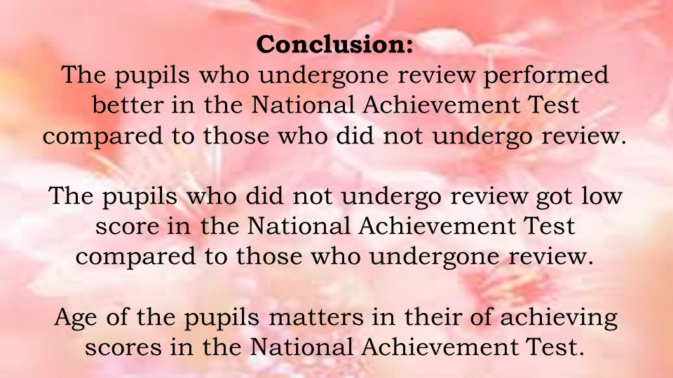 Conclusion: The pupils who undergone review performed better in the National Achievement Test compared to those who did not undergo review.