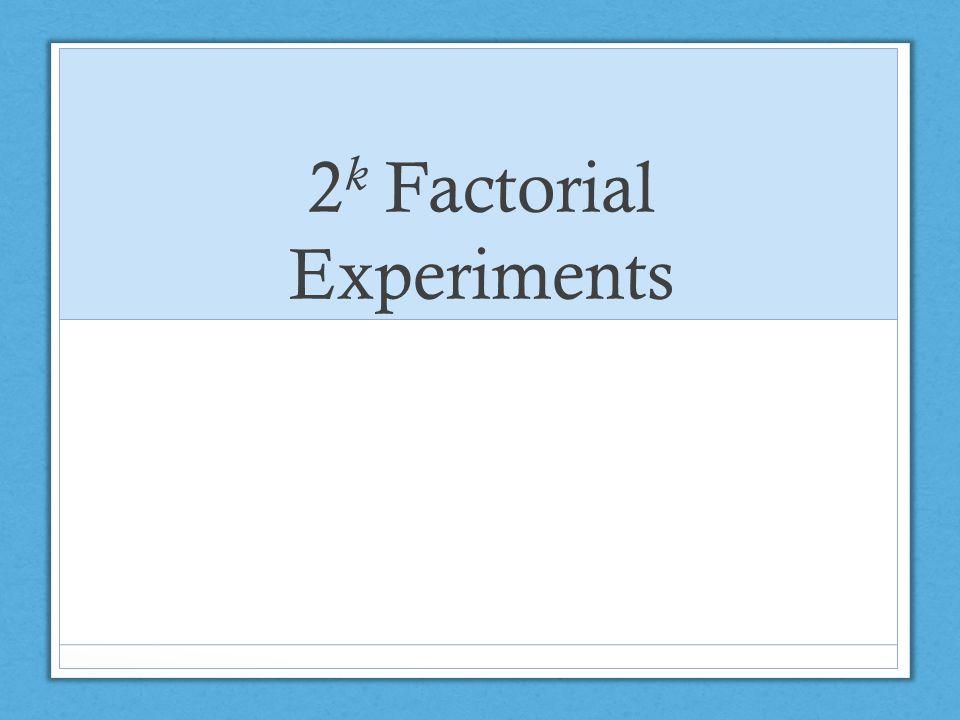 2 k Factorial Experiments