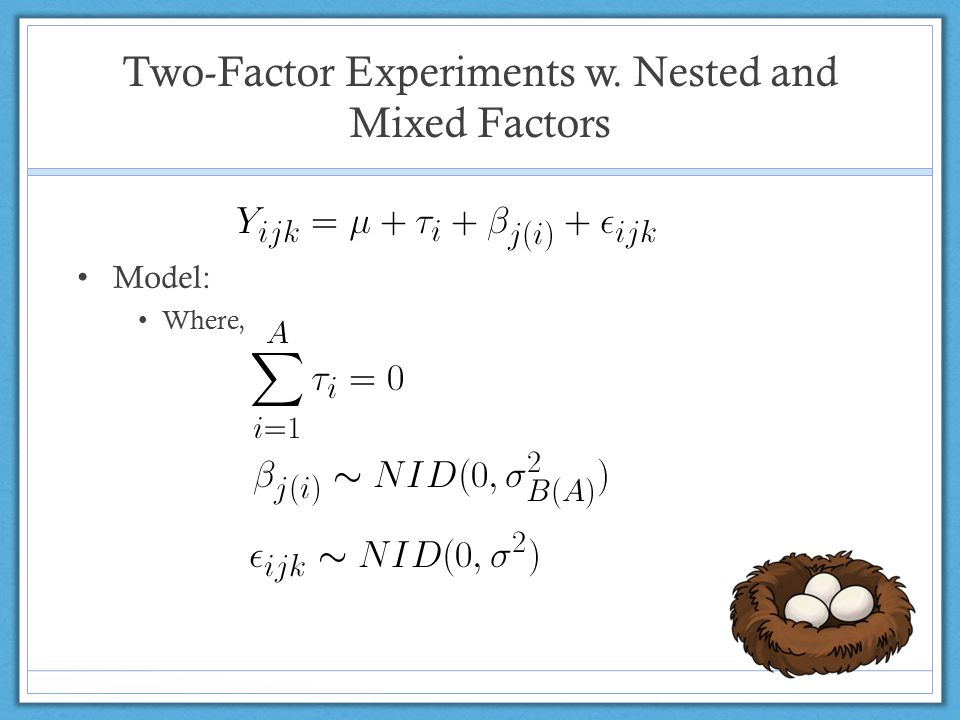 Two-Factor Experiments w. Nested and Mixed Factors Model: Where,