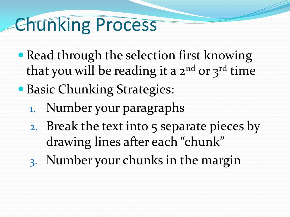Chunking Process Read through the selection first knowing that you will be reading it a 2 nd or 3 rd time Basic Chunking Strategies: 1.