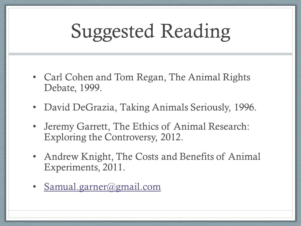 Suggested Reading Carl Cohen and Tom Regan, The Animal Rights Debate, 1999.