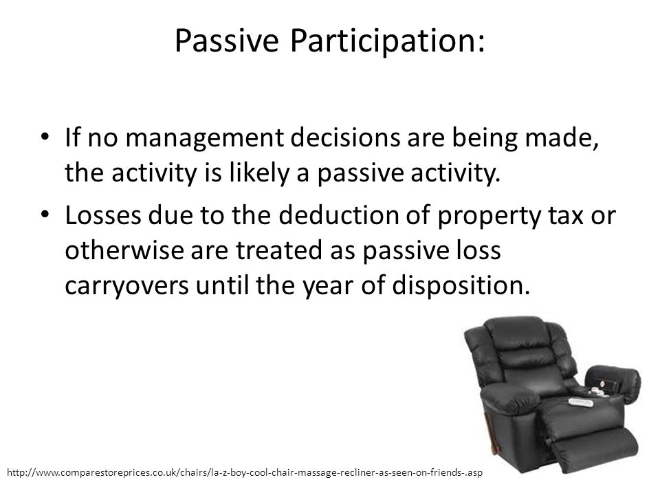 Passive Participation: If no management decisions are being made, the activity is likely a passive activity.