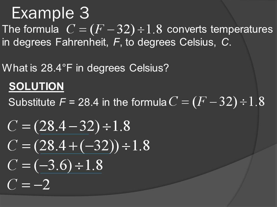 Example 3 The formula converts temperatures in degrees Fahrenheit, F, to degrees Celsius, C.