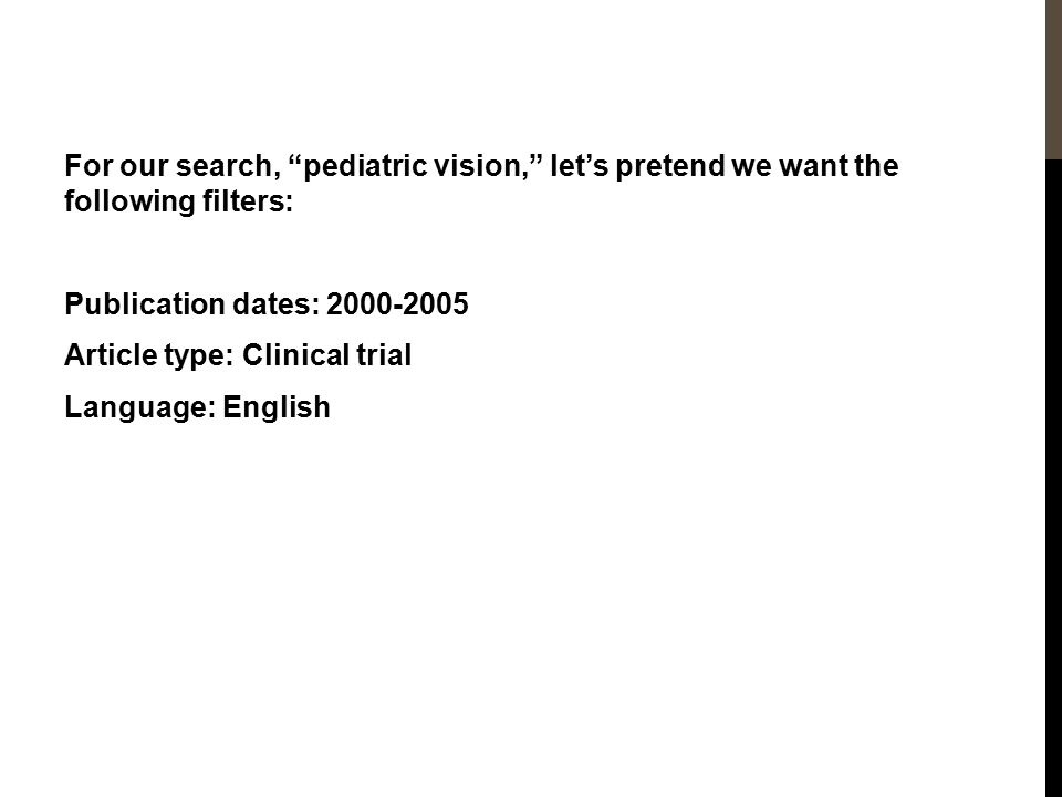 For our search, pediatric vision, let's pretend we want the following filters: Publication dates: 2000-2005 Article type: Clinical trial Language: English