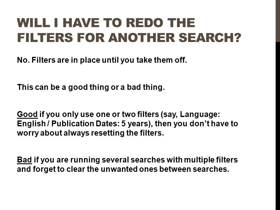 WILL I HAVE TO REDO THE FILTERS FOR ANOTHER SEARCH.