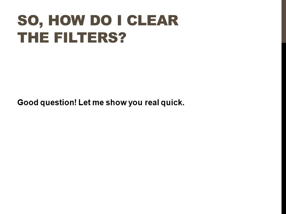 SO, HOW DO I CLEAR THE FILTERS? Good question! Let me show you real quick.