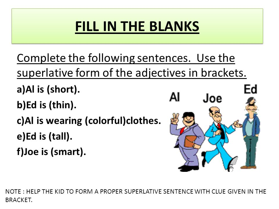 Complete the following sentences. Use the superlative form of the adjectives in brackets.