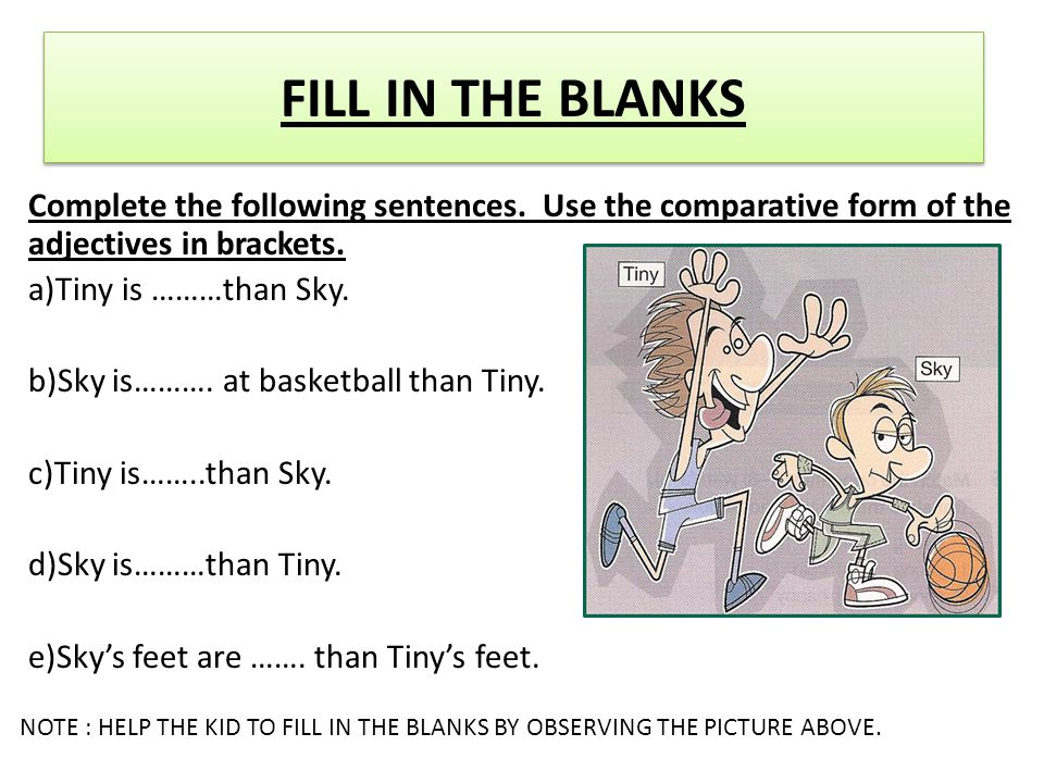 Complete the following sentences. Use the comparative form of the adjectives in brackets.