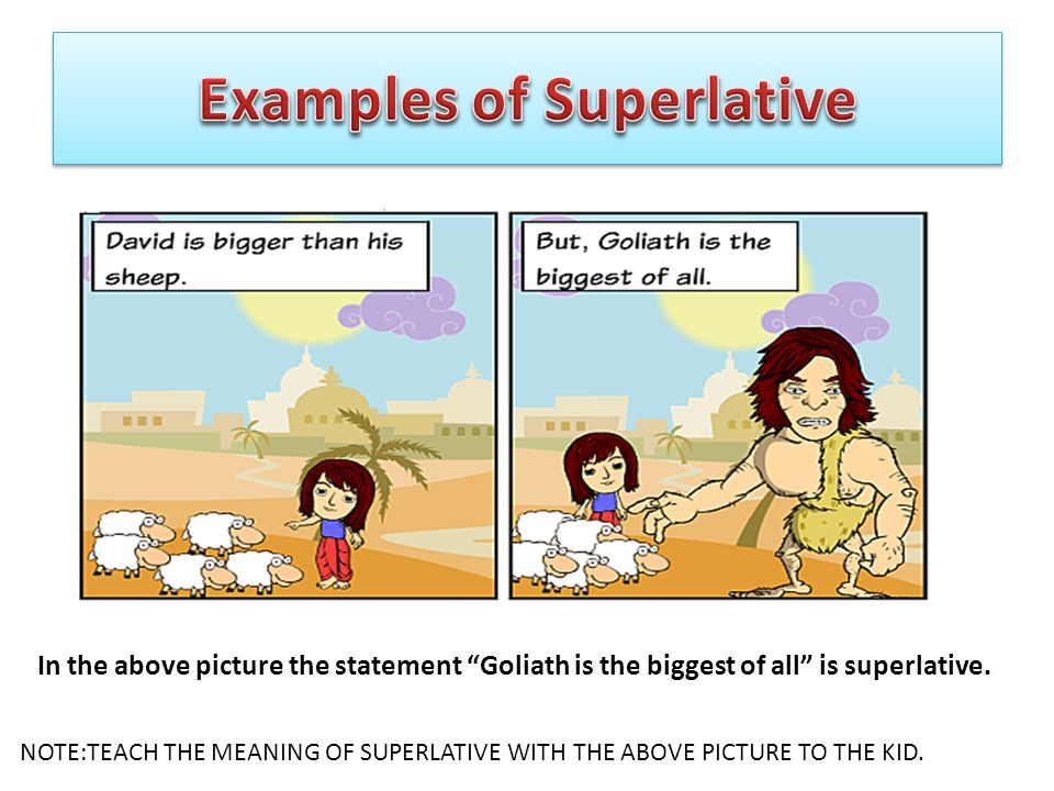 NOTE:TEACH THE MEANING OF SUPERLATIVE WITH THE ABOVE PICTURE TO THE KID.