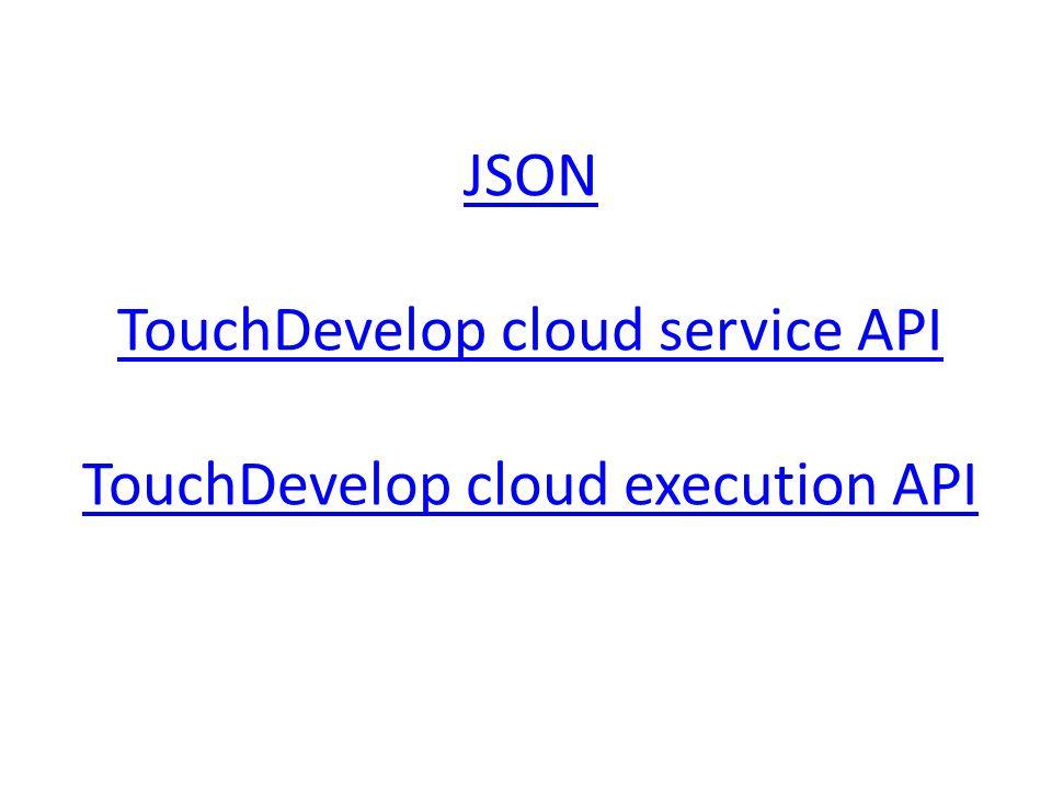 JSON TouchDevelop cloud service API JSON TouchDevelop cloud service API TouchDevelop cloud execution API TouchDevelop cloud execution API