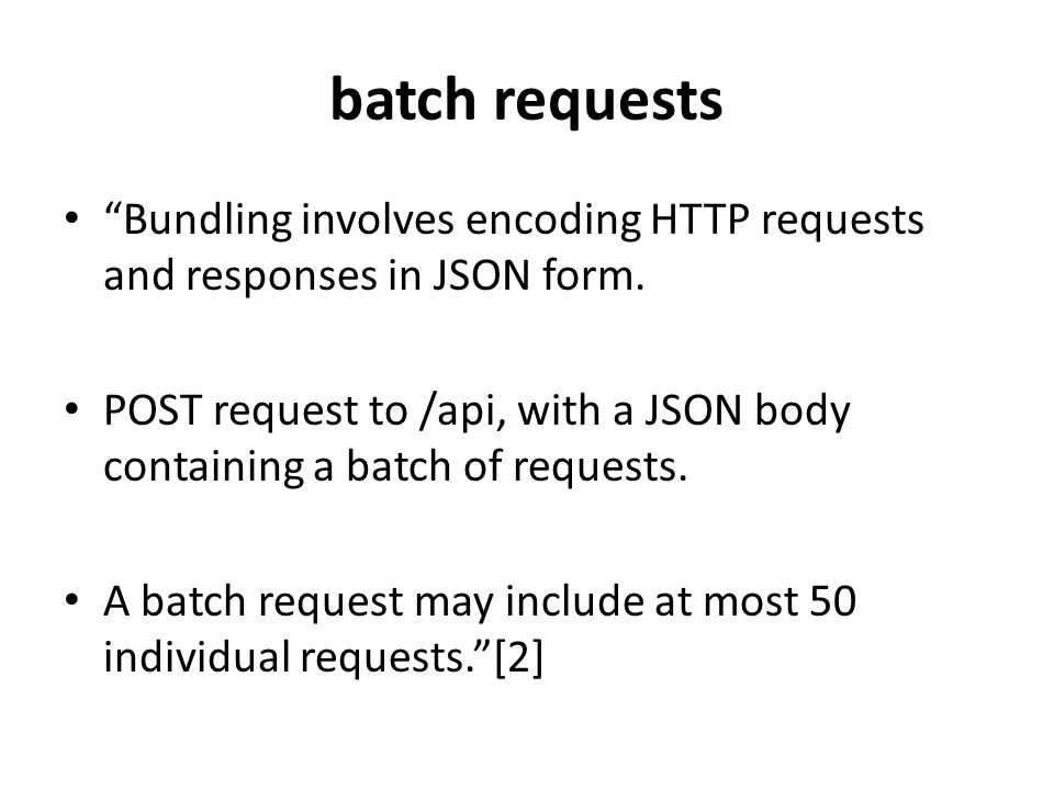 batch requests Bundling involves encoding HTTP requests and responses in JSON form.