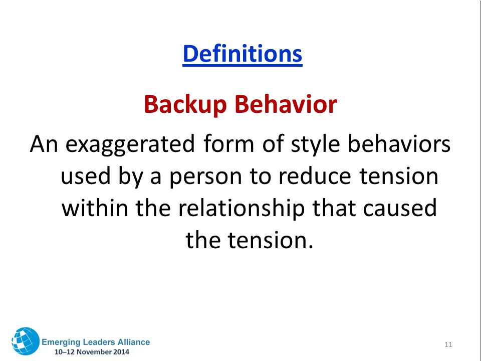Definitions Backup Behavior An exaggerated form of style behaviors used by a person to reduce tension within the relationship that caused the tension.