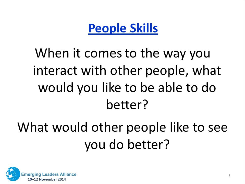 People Skills When it comes to the way you interact with other people, what would you like to be able to do better.