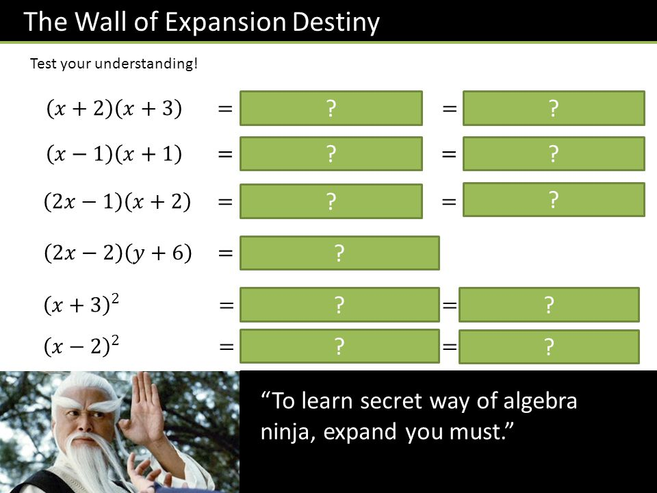 To learn secret way of algebra ninja, expand you must. ?.