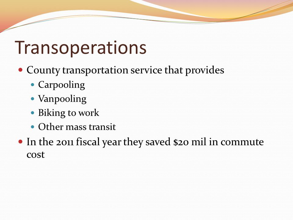 Transoperations County transportation service that provides Carpooling Vanpooling Biking to work Other mass transit In the 2011 fiscal year they saved $20 mil in commute cost