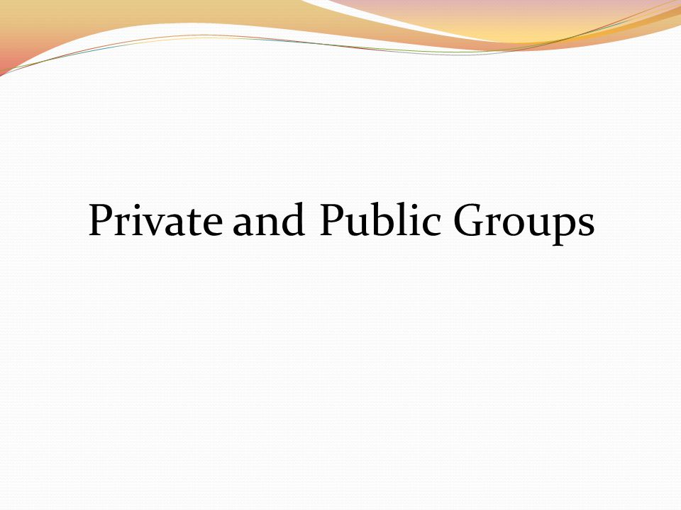 Private and Public Groups