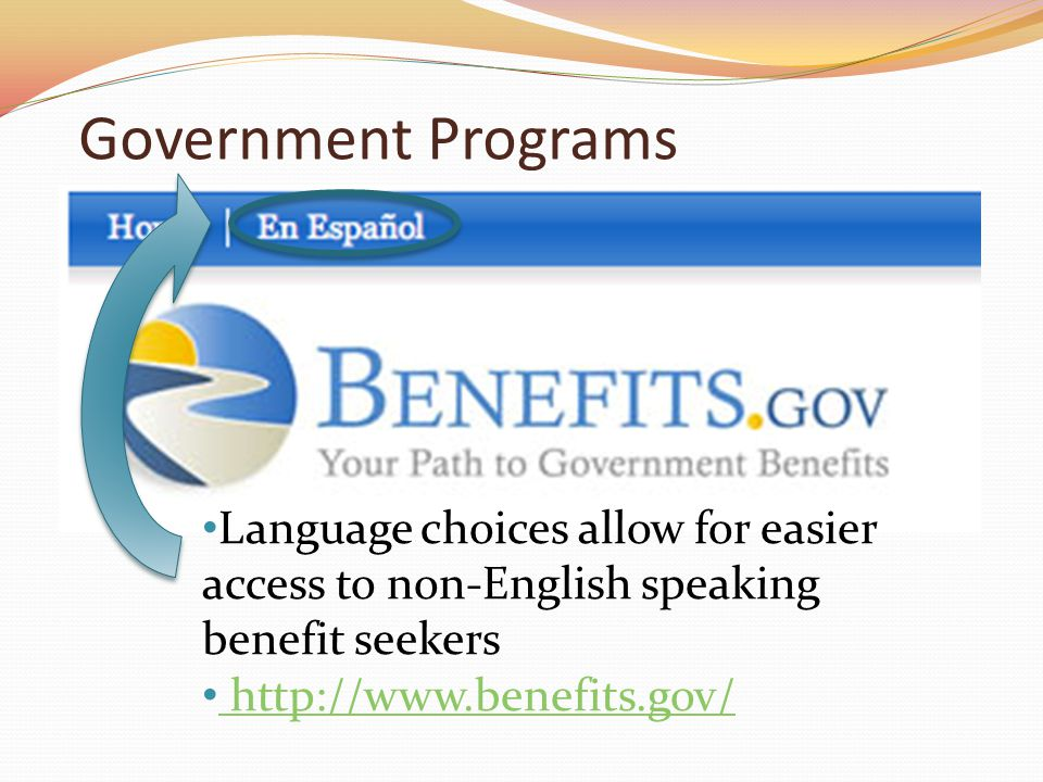 Language choices allow for easier access to non-English speaking benefit seekers http://www.benefits.gov/