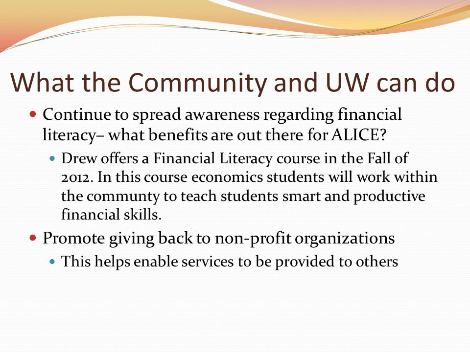 What the Community and UW can do Continue to spread awareness regarding financial literacy– what benefits are out there for ALICE.