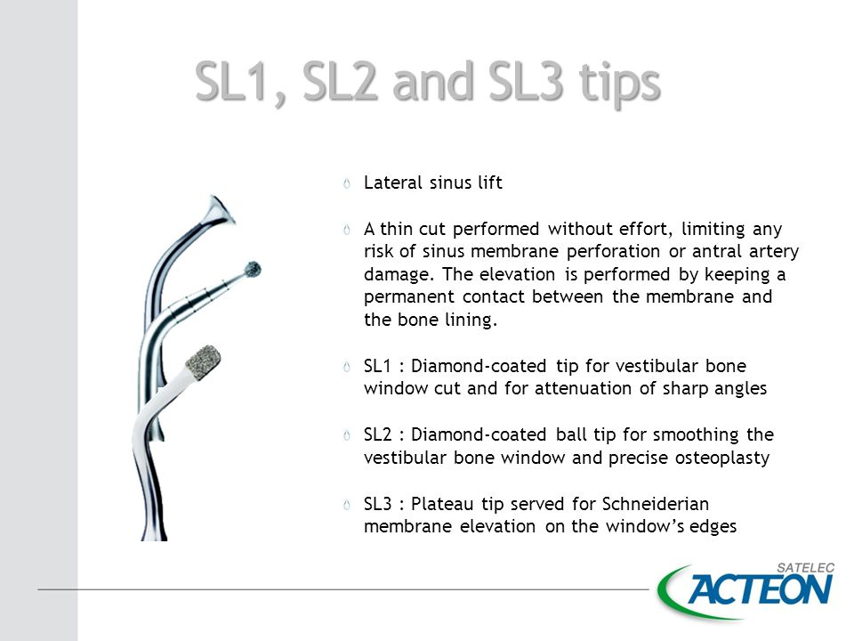 SL1, SL2 and SL3 tips Lateral sinus lift A thin cut performed without effort, limiting any risk of sinus membrane perforation or antral artery damage.