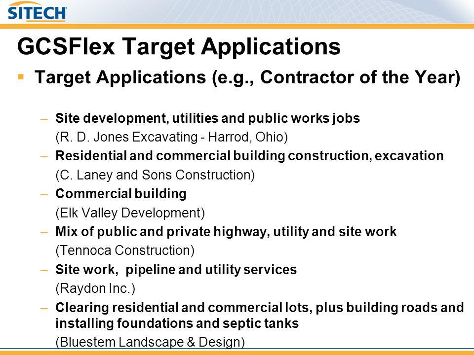 GCSFlex Target Applications  Target Applications (e.g., Contractor of the Year) –Site development, utilities and public works jobs (R. D. Jones Excav