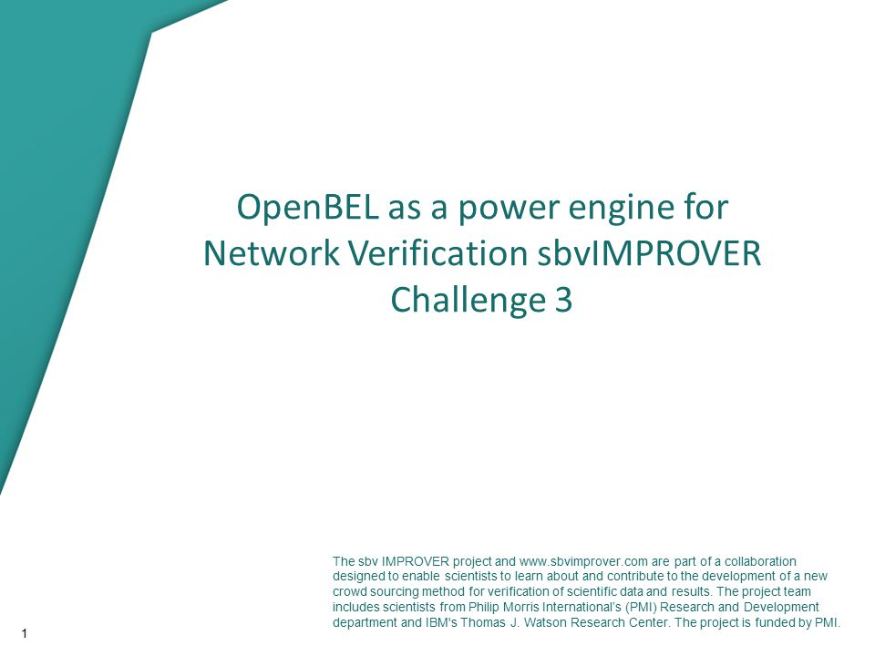1 OpenBEL as a power engine for Network Verification sbvIMPROVER Challenge 3 The sbv IMPROVER project and www.sbvimprover.com are part of a collaborat