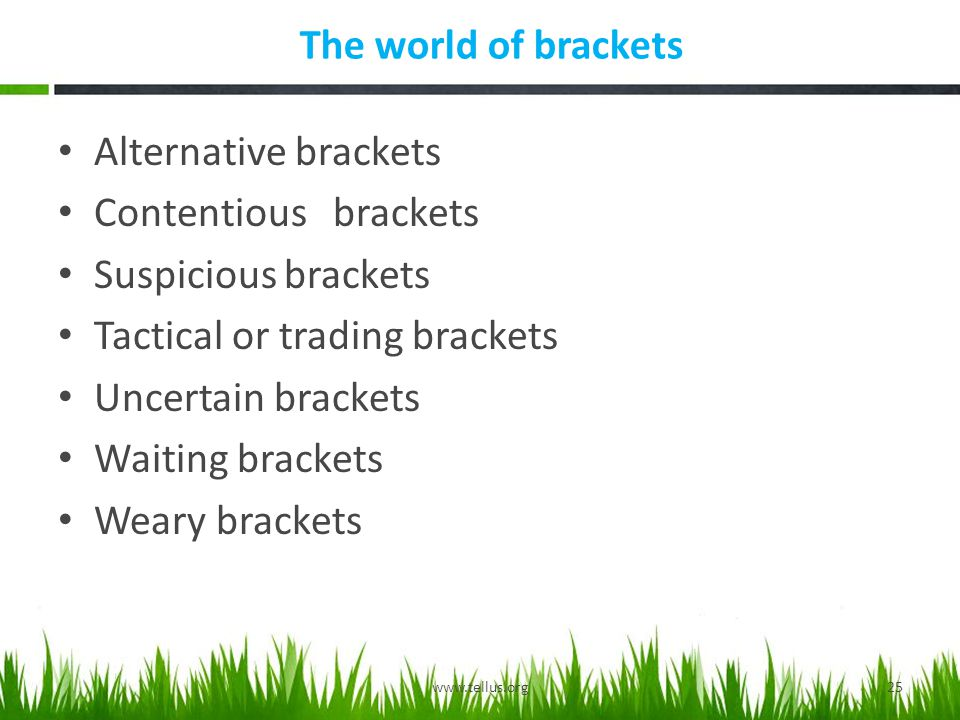 The world of brackets Alternative brackets Contentious brackets Suspicious brackets Tactical or trading brackets Uncertain brackets Waiting brackets Weary brackets 25www.tellus.org