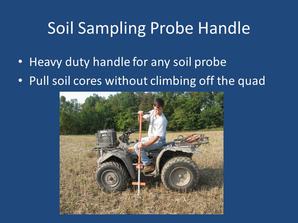 Soil Sampling Probe Handle Heavy duty handle for any soil probe Pull soil cores without climbing off the quad