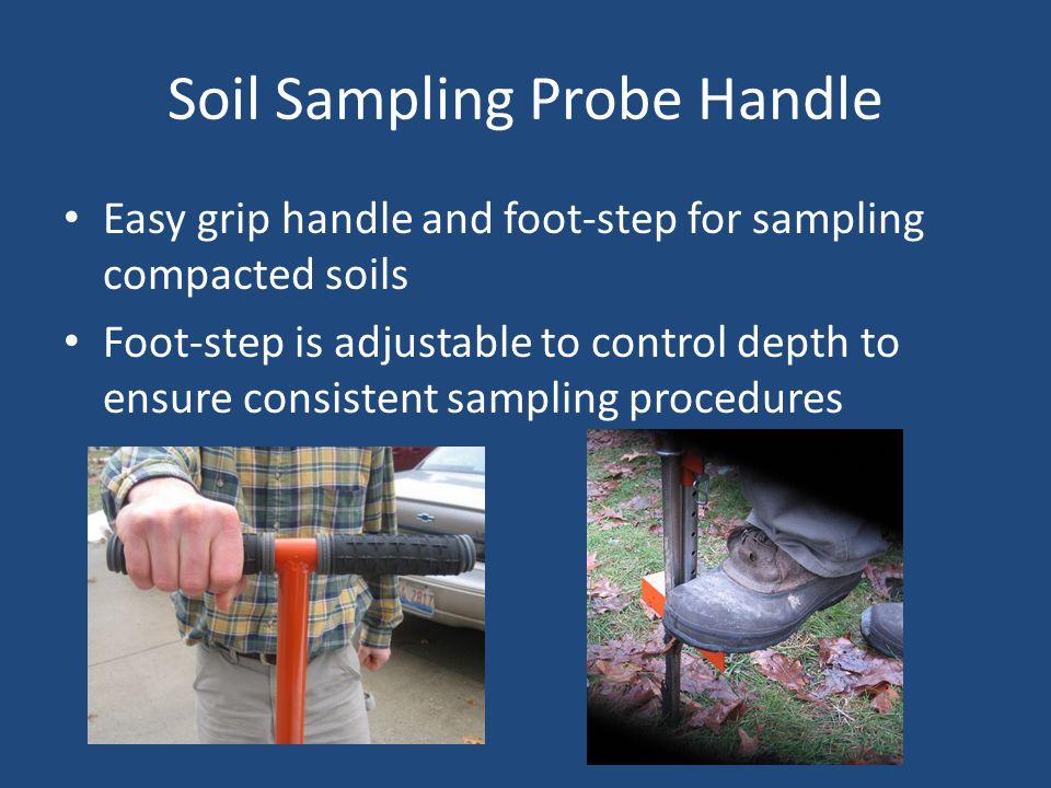 Soil Sampling Probe Handle Easy grip handle and foot-step for sampling compacted soils Foot-step is adjustable to control depth to ensure consistent sampling procedures