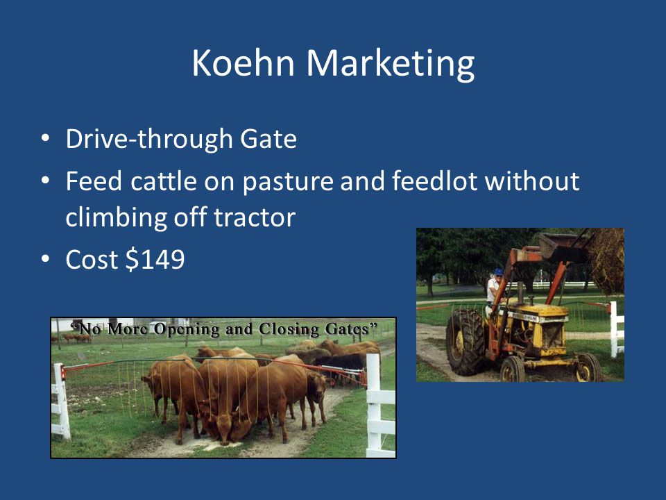 Koehn Marketing Drive-through Gate Feed cattle on pasture and feedlot without climbing off tractor Cost $149
