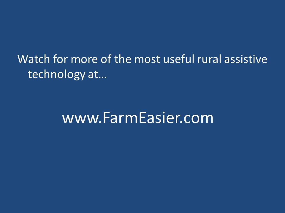 www.FarmEasier.com Watch for more of the most useful rural assistive technology at…