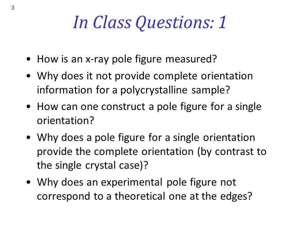 Objectives Definition of the pole figure. Provide information on how to measure x-ray pole figures. Explain the stereographic and equal area projectio