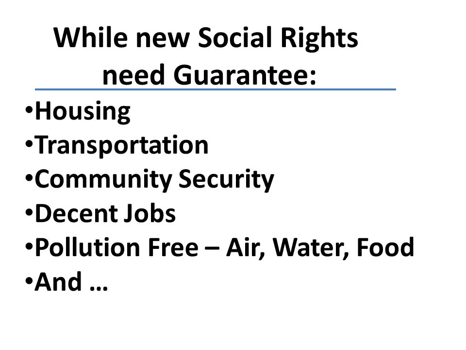 While new Social Rights need Guarantee: Housing Transportation Community Security Decent Jobs Pollution Free – Air, Water, Food And …