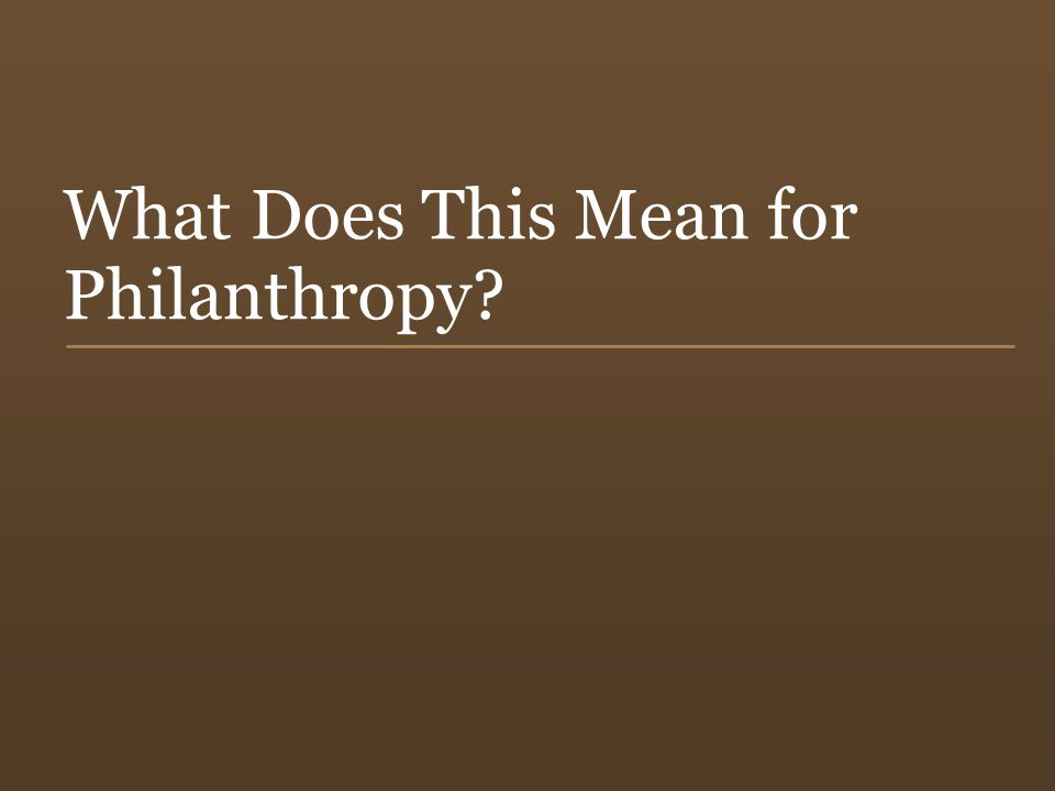 38 What Does This Mean for Philanthropy?