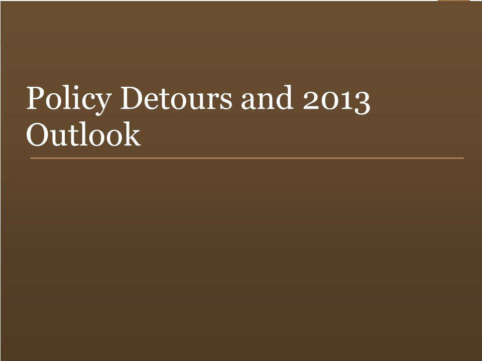 4 Policy Detours and 2013 Outlook