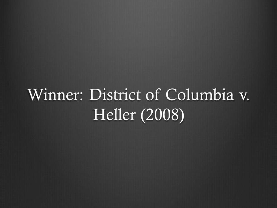 Winner: District of Columbia v. Heller (2008)