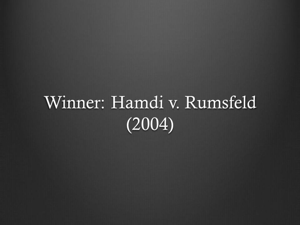 Winner: Hamdi v. Rumsfeld (2004)