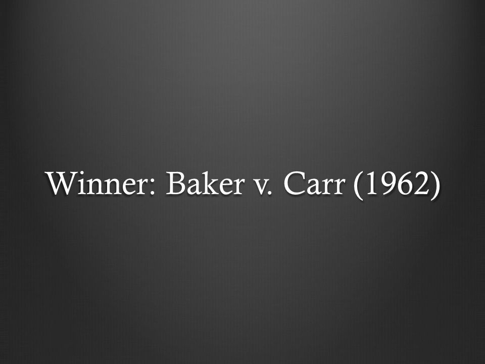 Winner: Baker v. Carr (1962)