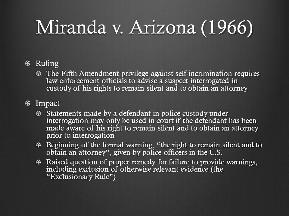 Miranda v. Arizona (1966) Ruling The Fifth Amendment privilege against self-incrimination requires law enforcement officials to advise a suspect inter
