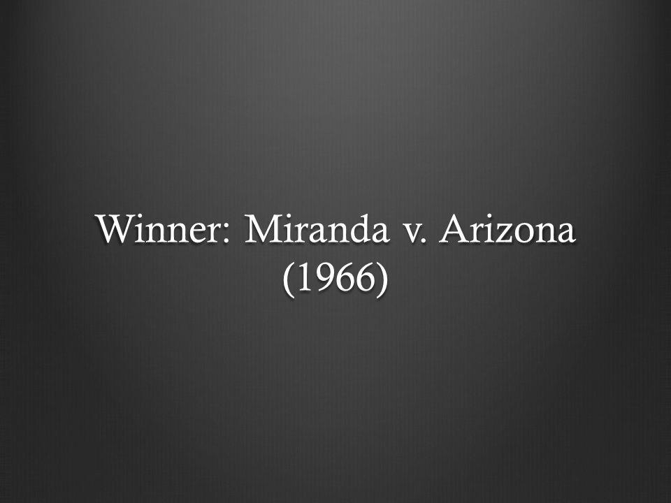 Winner: Miranda v. Arizona (1966)