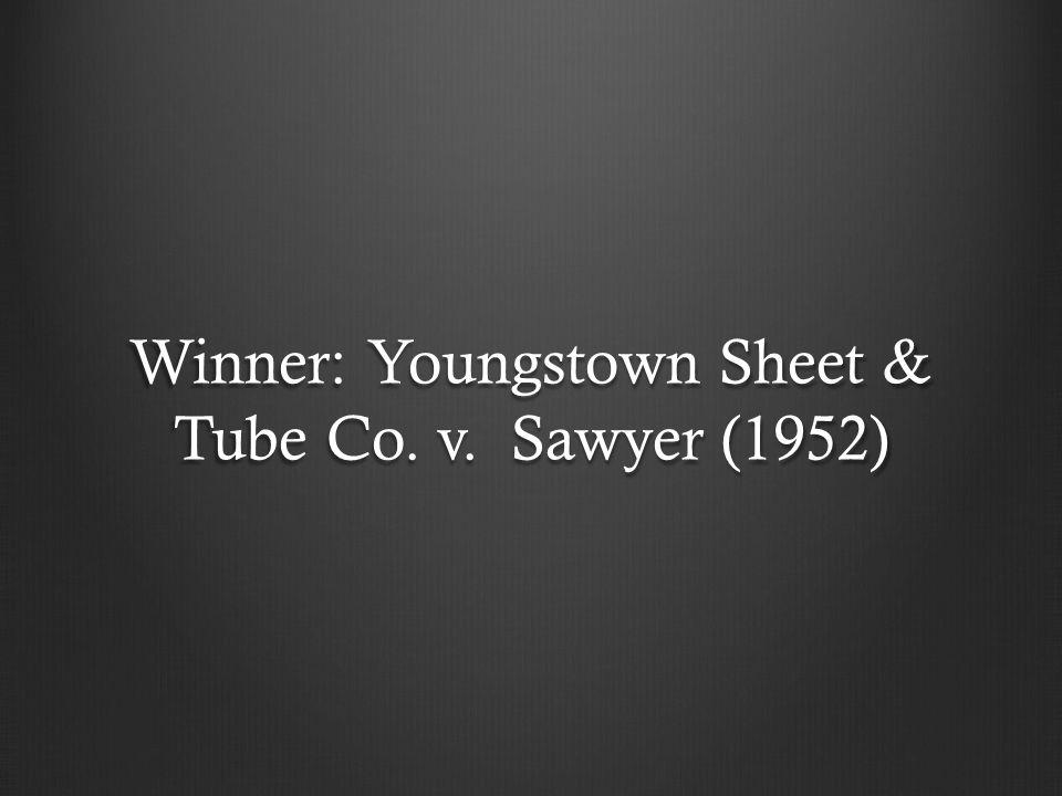 Winner: Youngstown Sheet & Tube Co. v. Sawyer (1952)