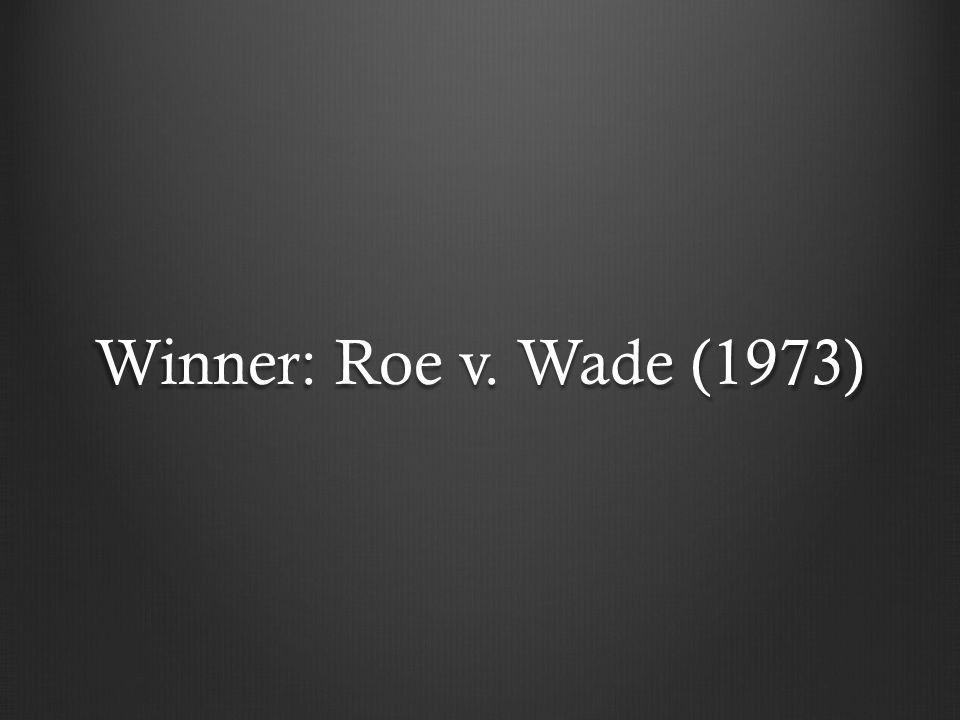 Winner: Roe v. Wade (1973)
