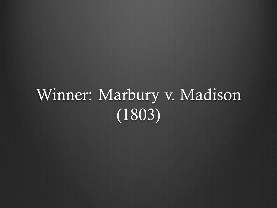Winner: Marbury v. Madison (1803)