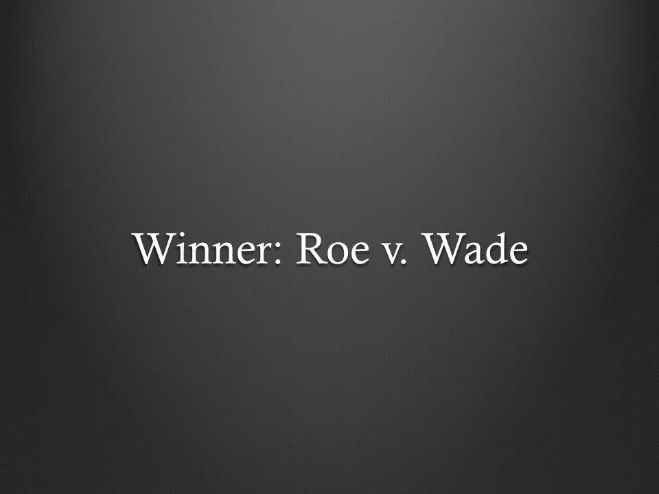 Winner: Roe v. Wade