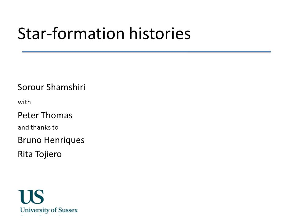 Star-formation histories Sorour Shamshiri with Peter Thomas and thanks to Bruno Henriques Rita Tojiero