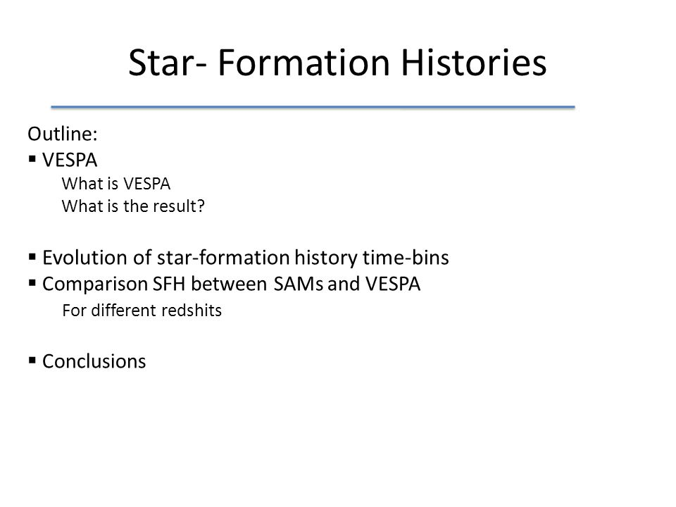 Star- Formation Histories Outline:  VESPA What is VESPA What is the result.