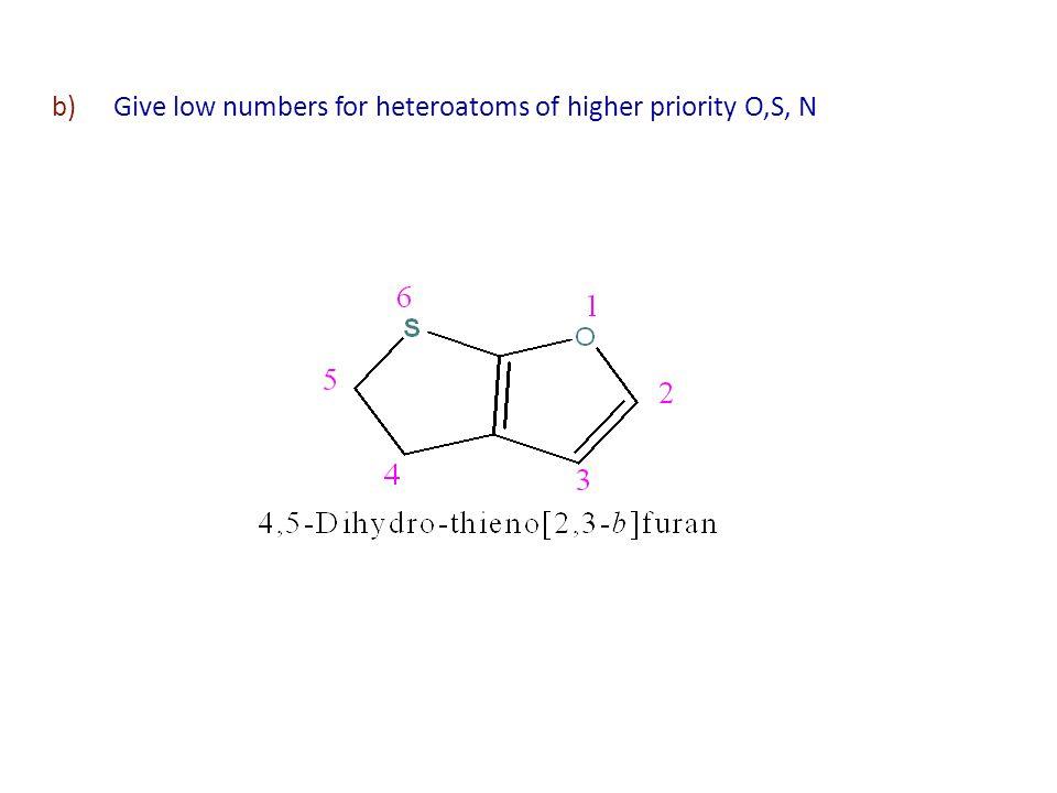 b)Give low numbers for heteroatoms of higher priority O,S, N